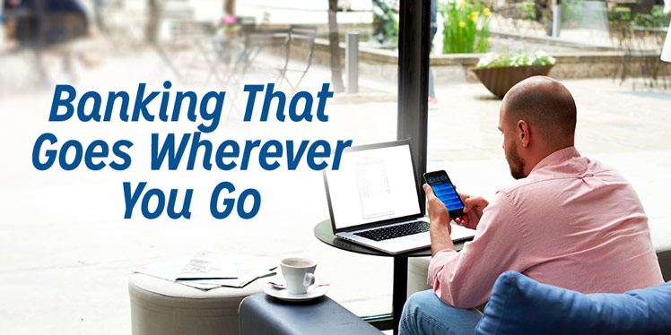 Banking That Goes Wherever You Go